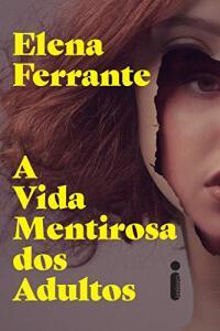 Elena Ferrante A Vida Mentirosa dos Adultos | R$18